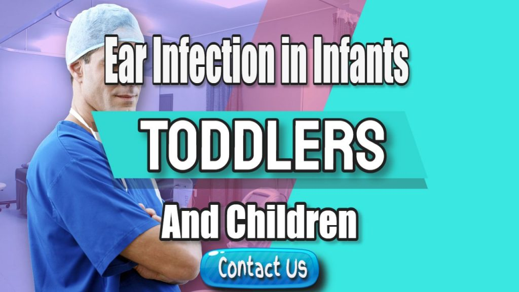 Ear Infection in infants toddlers and children