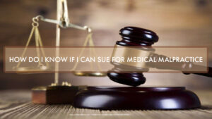 Graphic Stating HOW DO I KNOW IF I CAN SUE FOR MEDICAL MALPRACTICE